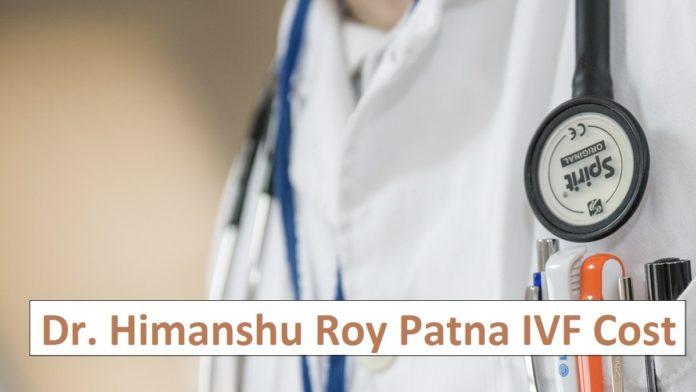 dr himanshu roy patna ivf cost 2020