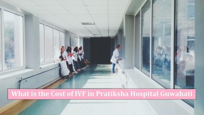 Cost of IVF in pratiksha hospital Guwahati 2020